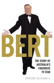 Bert - The story of Australia's favourite TV star ebook by Graeme Blundell