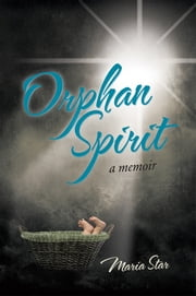 Orphan Spirit - A Memoir ebook by Maria Star