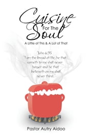 Cuisine for the Soul - A Little of This & a Lot of That ebook by Pastor Autry Aidoo