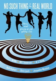 No Such Thing as the Real World ebook by M. T. Anderson,K. L. Going,Beth Kephart,Chris Lynch,An Na,Jacqueline Woodson