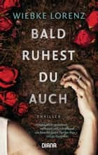 Bald ruhest du auch - Thriller ebook by Wiebke Lorenz