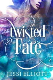 Twisted Fate - Twisted, #1 ebook by Jessi Elliott