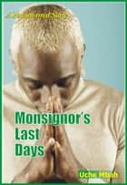Monsignor's Last Days ebook by Uche Mbah