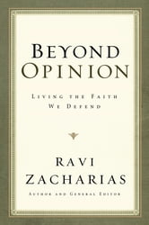 Beyond Opinion - Living the Faith We Defend ebook by Ravi Zacharias