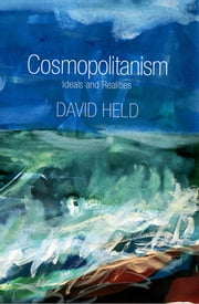 Cosmopolitanism - Ideals and Realities ebook by David Held