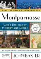 Montparnasse - Paris's District of Memory and Desire ebook by John Baxter
