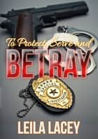 To Protect Serve and Betray - A BBW Romance ebook by Leila Lacey