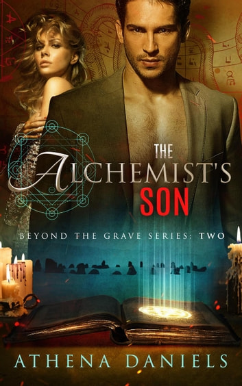 The Alchemist's Son - Beyond the Grave Series, #2 ebook by Athena Daniels