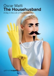 The Househusband. A Day in the Life of the Modern Man ebook by Oscar Matti