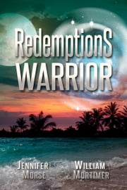 Redemption's Warrior ebook by Jennifer Morse,William Mortimer