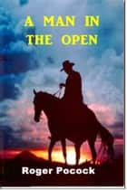 A Man in the Open eBook by Roger Pocock