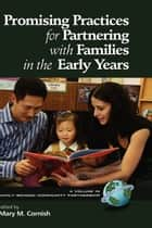 Promising Practices for Partnering with Families in the Early Years ebook by Mary M. Cornish