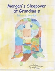 Morgan's Sleepover at Grandma's ebook by Debra L. Marlar