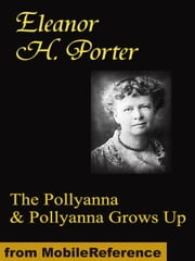 The Pollyanna Series: Pollyanna & Pollyanna Grows Up (Mobi Classics) ebook by Eleanor H. Porter