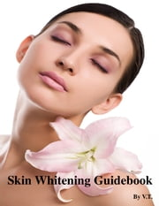 Skin Whitening Guidebook ebook by V.T.