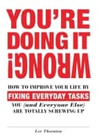You're Doing It Wrong! ebook by Lee Thornton