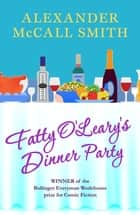 Fatty O'Leary's Dinner Party ebook by Alexander McCall Smith