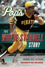 "Pops - The Willie Stargell Story ebook by Richard ""Pete"" Peterson"