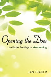 Opening the Door: Jan Frazier Teachings On Awakening ebook by Jan Frazier