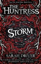 Storm (The Huntress Trilogy) ebook by Sarah Driver