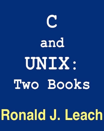 C and UNIX - Two Books ebook by Ronald J. Leach