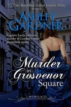 Murder in Grosvenor Square eBook von Ashley Gardner, Jennifer Ashley