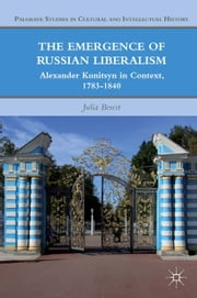 The Emergence of Russian Liberalism - Alexander Kunitsyn in Context, 1783-1840 ebook by J. Berest