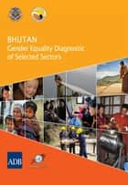 Bhutan - Gender Equality Diagnostic of Selected Sectors ebook by Asian Development Bank