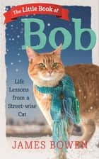 The Little Book of Bob ebook by James Bowen