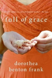 Full of Grace ebook by Dorothea Benton Frank