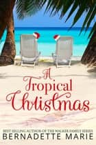 A Tropical Christmas ebook by Bernadette Marie