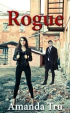 Rogue - Tru Exceptions, #4 ebook by Amanda Tru