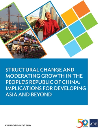 Structural Change and Moderating Growth in the People's Republic of China - Implications for Developing Asia and Beyond ebook by Asian Development Bank