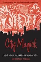 City Magick - Spells, Rituals, and Symbols for the Urban Witch ebook by Christopher Penczak