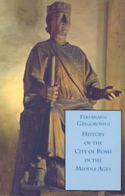 History of the City of Rome in the Middle Ages, 1260-1305, Book 10 ebook by Gregorovius, Ferdinand