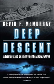Deep Descent - Adventure and Death Diving the Andrea Doria ebook by Kevin F. McMurray
