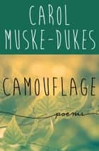 Camouflage - Poems ebook by Carol Muske-Dukes