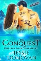The Conquest ebook by Jessie Donovan