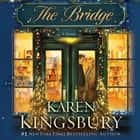 The Bridge - A Novel audiobook by Karen Kingsbury, January LaVoy