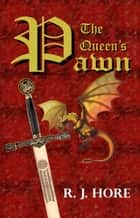 The Queen's Pawn ebook by R. J. Hore