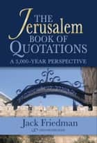 The Jerusalem Book of Quotations: A 3,000 Year Perspective ebook by Jack Friedman