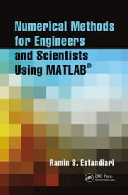 Numerical Methods for Engineers and Scientists Using MATLAB® ebook by Esfandiari, Ramin S.