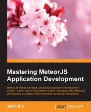 Mastering MeteorJS Application Development ebook by Jebin B V