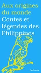 Contes et légendes des Philippines ebook by Maurice Coyaud, Maurice Coyaud, Susanne Strassmann,...
