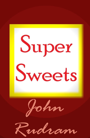 Super Sweets ebook by John Rudram