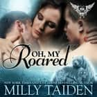 Oh, My Roared audiobook by Milly Taiden