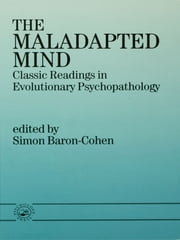 The Maladapted Mind - Classic Readings in Evolutionary Psychopathology ebook by Simon Baron-Cohen