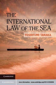 The International Law of the Sea ebook by Tanaka, Yoshifumi
