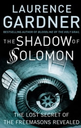 The Shadow of Solomon: The Lost Secret of the Freemasons Revealed ebook by Laurence Gardner