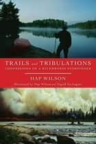 Trails and Tribulations ebook by Hap Wilson,Ingrid Zschogner